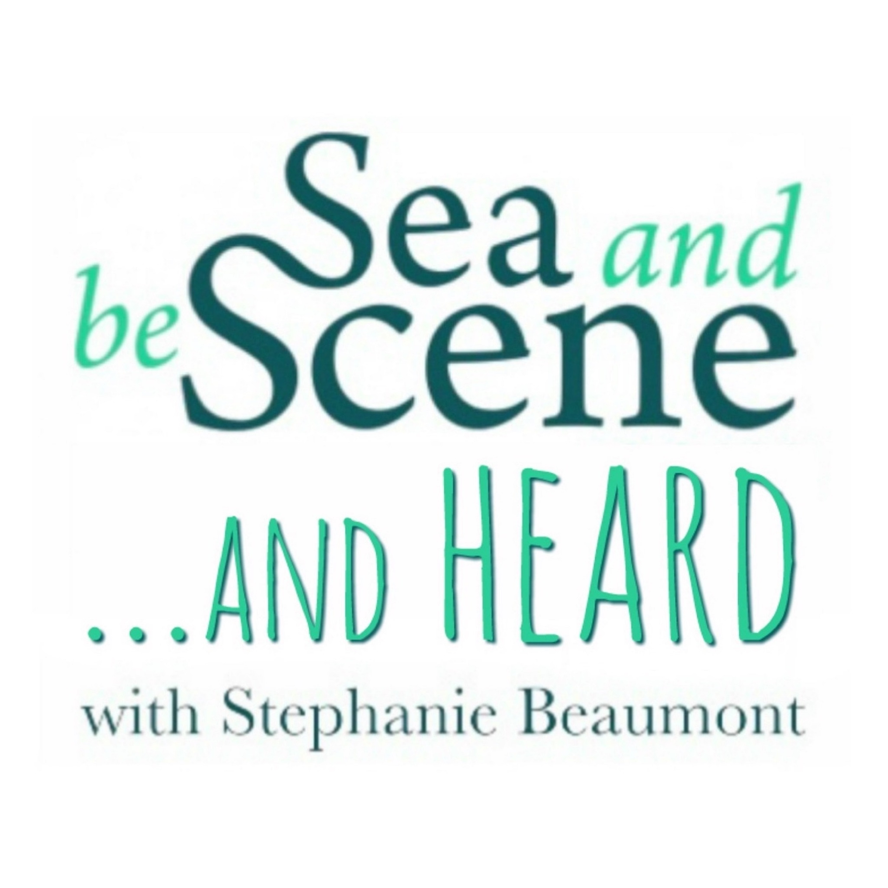 SEA AND BE SCENE And HEARD