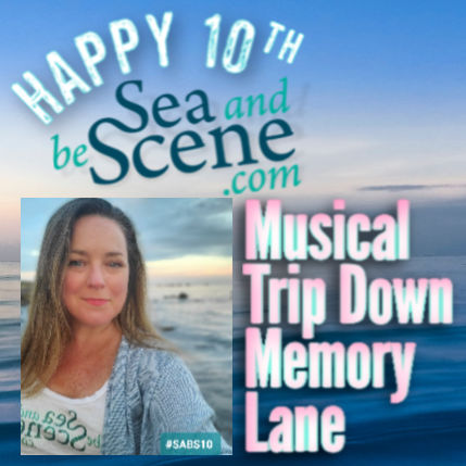SEA AND BE SCENE's HAPPY 10th Musical Trip Down Memory Lane